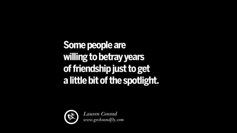 Quotes on Friendship, Trust and Love Betrayal Some people are willing to betray years of friendship just to get a little bit of the spotlight. - Lauren Conrad instagram pinterest facebook twitter tumblr quotes life funny best inspirational
