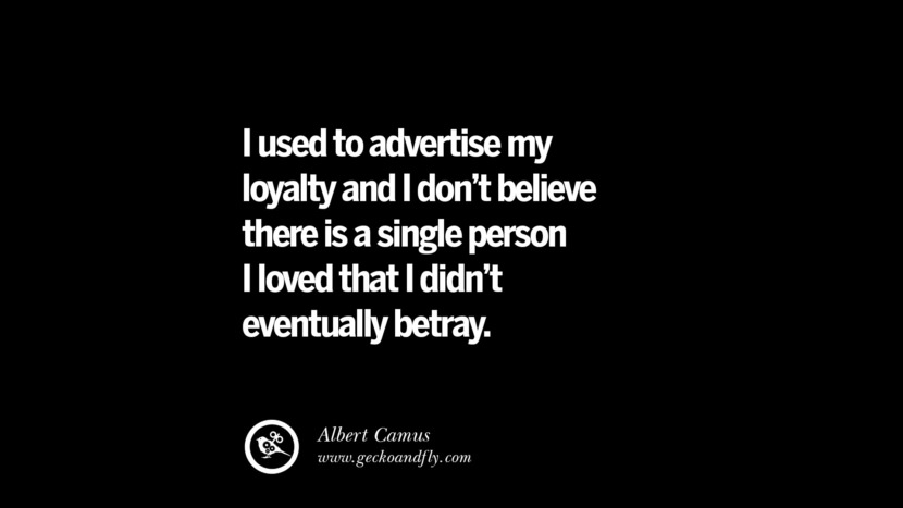 Quotes on Friendship, Trust and Love Betrayal I used to advertise my loyalty and I don't believe there is a single person I loved that I didn't eventually betray. - Albert Camus instagram pinterest facebook twitter tumblr quotes life funny best inspirational