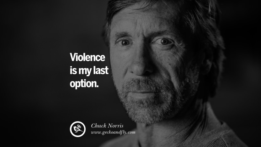 Chuck Norris Quotes, Facts and Jokes Violence is my last option. best inspirational tumblr quotes instagram