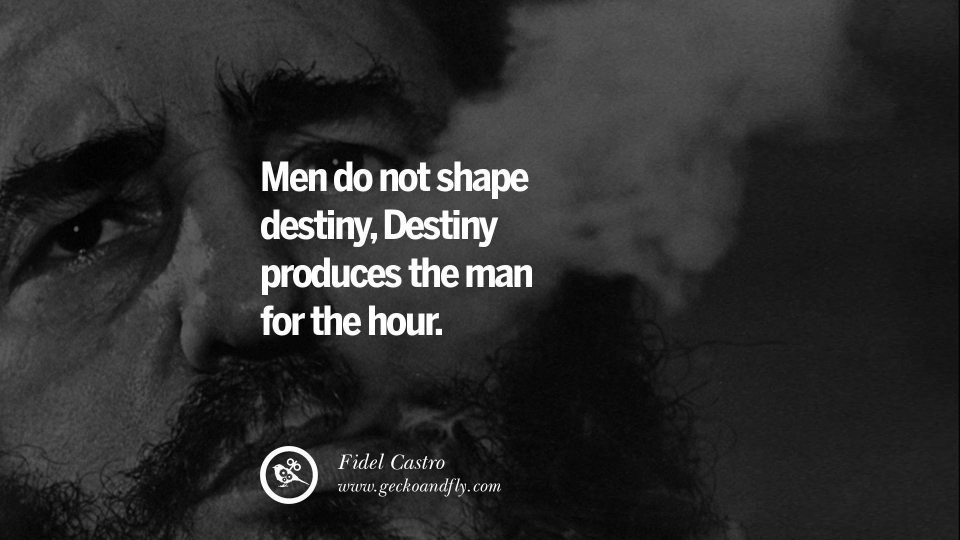 Men do not shape destiny, Destiny produces the man for the hour.