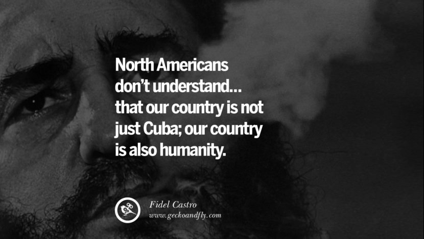 North Americans don't understand... that our country is not just Cuba; our country is also humanity. - Fidel Castro Quotes by Fidel Castro and Che Guevara best inspirational tumblr quotes instagram