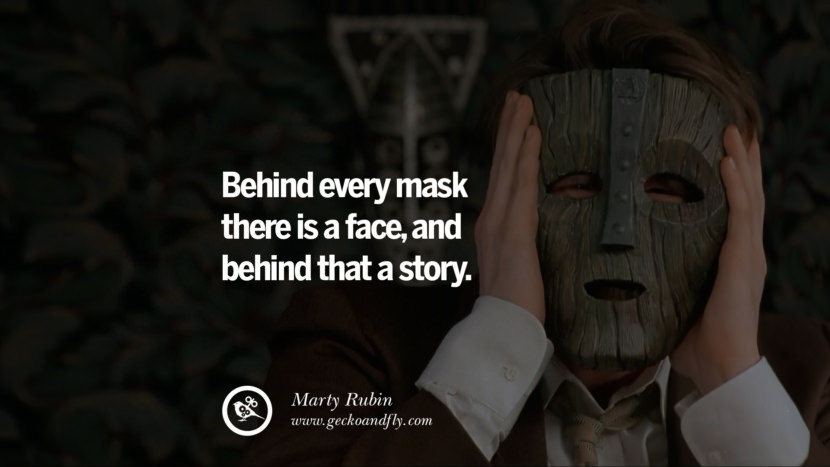 Behind every mask there is a face, and behind that a story. - Marty Rubin Quotes on Wearing a Mask and Hiding Oneself best inspirational tumblr quotes instagram