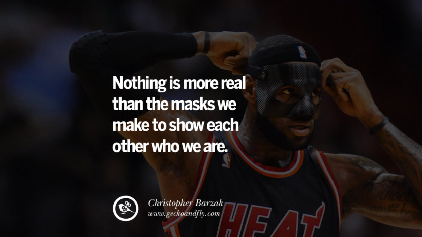 Nothing is more real than the masks we make to show each other who we are. - Christopher Barzak Quotes on Wearing a Mask and Hiding Oneself best inspirational tumblr quotes instagram