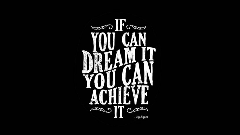 If you can dream it, you can achieve it. – Zig Ziglar 35 Best Inspirational Quotes About Life By Famous People Typography Font Poster