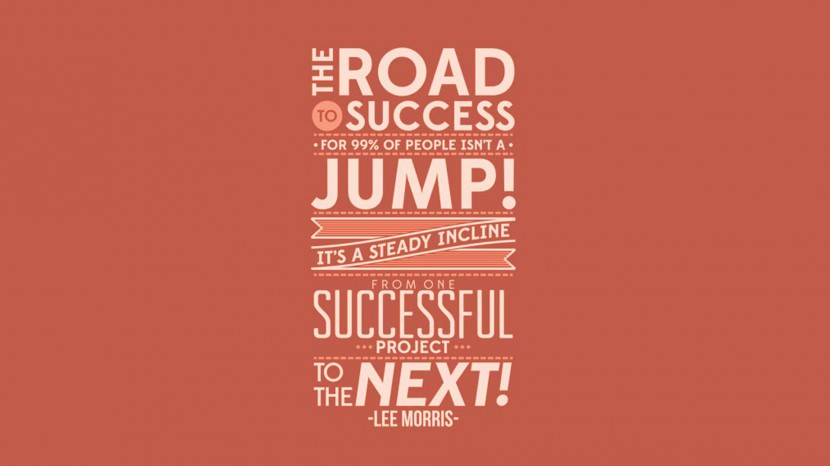 The road to success for 99% of people isn't a jump, it's a steady incline from one successful project to the next. – Lee Morris 35 Best Inspirational Quotes About Life By Famous People Typography Font Poster