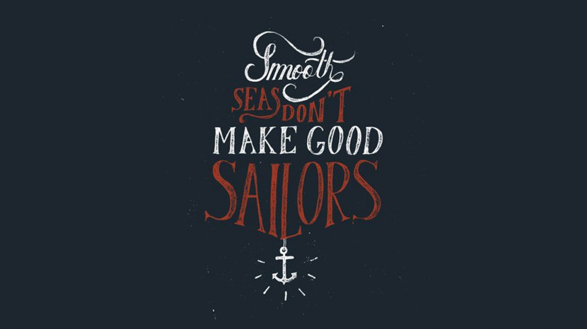 Smooth seas don't make good sailors. 35 Best Inspirational Quotes About Life By Famous People Typography Font Poster