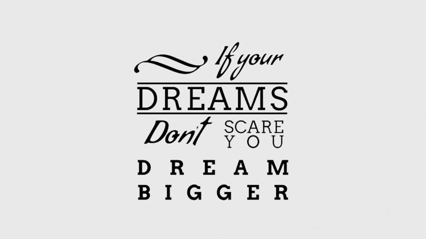 If your dreams don't scare you. DREAM BIGGER 35 Best Inspirational Quotes About Life By Famous People Typography Font Poster