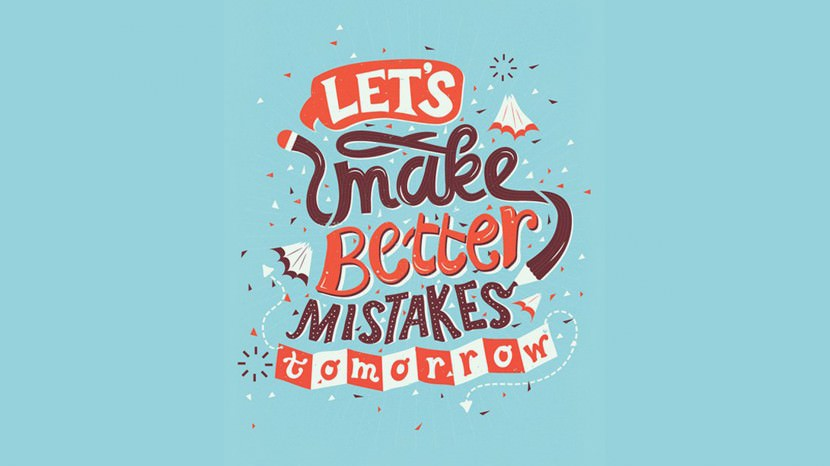 Let's make better mistakes tomorrow. font-quotes-typography-love-life5