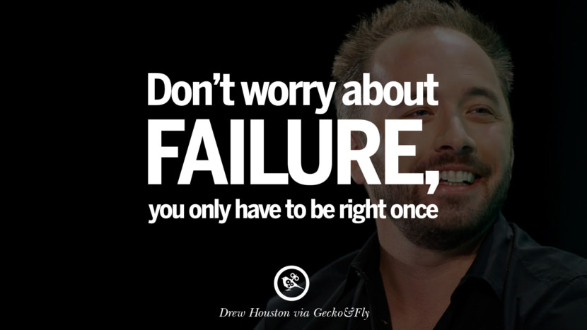 Don't worry about failure; you only have to be right once. - Drew Houston Motivational Inspirational Quotes For Entrepreneur On Starting Up A Business Start Up never Give Up