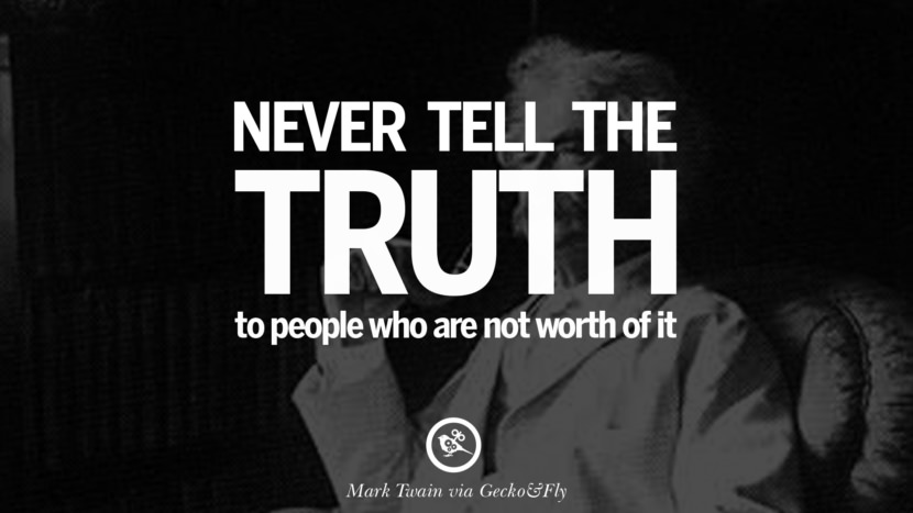Never tell the truth to people who are not worthy of it. Wise Quotes By Mark Twain On Wisdom Human Nature Life And Mankind