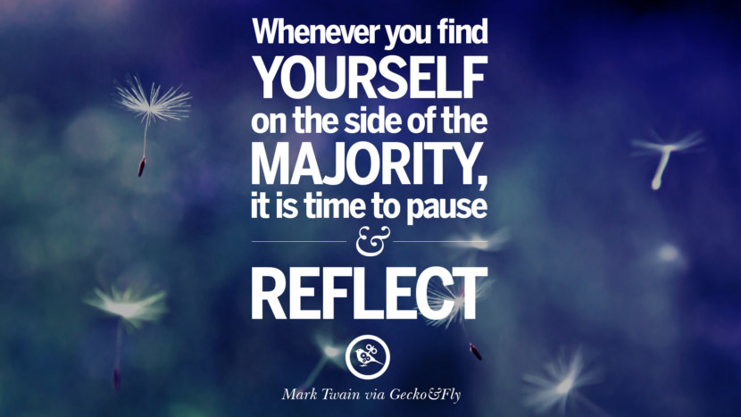 Whenever you find yourself on the side of the majority, it is time to pause and reflect. - Mark Twain Eye Opening Quotes That Will Inspire Success