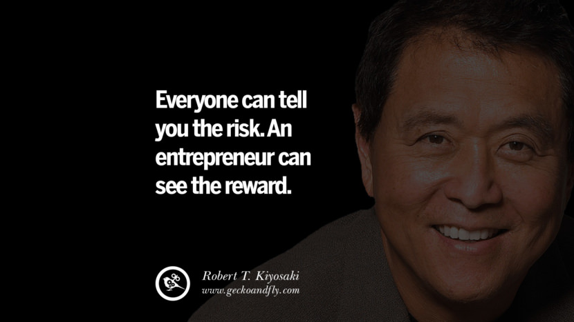 Everyone can tell you the risk. An entrepreneur can see the reward. Quote by Robert Kiyosaki