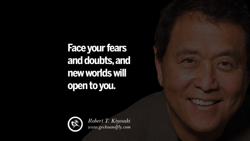 Face your fears and doubts, and new worlds will open to you. Quote by Robert Kiyosaki
