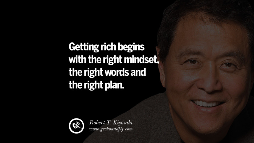 instagram pinterest facebook twitter tumblr quotes life best inspirational robert kiyosaki rich dad poor dad cashflow pdf book quotes Getting rich begins with the right mindset, the right words and the right plan.