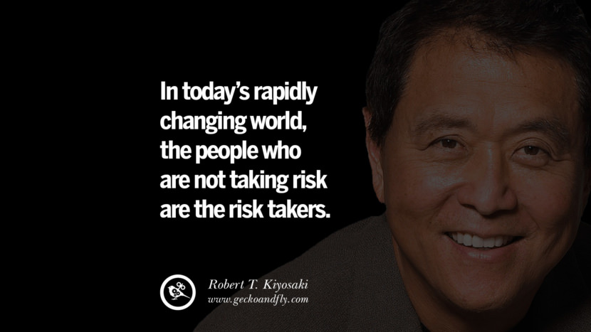 In today's rapidly changing world, the people who are not taking risk are the risk takers. best inspirational tumblr quotes instagram robert kiyosaki rich dad poor dad cashflow pdf book quotes