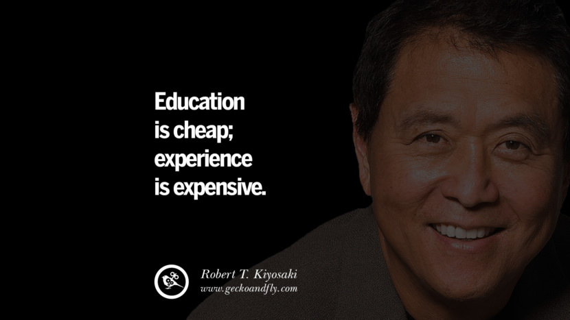Education is cheap; experience is expensive. best inspirational tumblr quotes instagram robert kiyosaki rich dad poor dad cashflow pdf book quotes