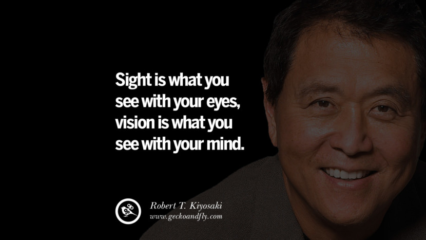 Sight is what you see with your eyes, vision is what you see with your mind. Quote by Robert Kiyosaki