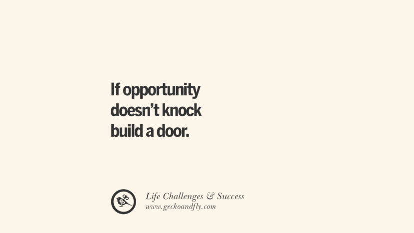 If opportunity doesn't knock build a door. quotes about life challenge and success instagram 36 Quotes About Life Challenges And The Pursuit Of Success twitter reddit facebook pinterest tumblr famous inspirational best sayings
