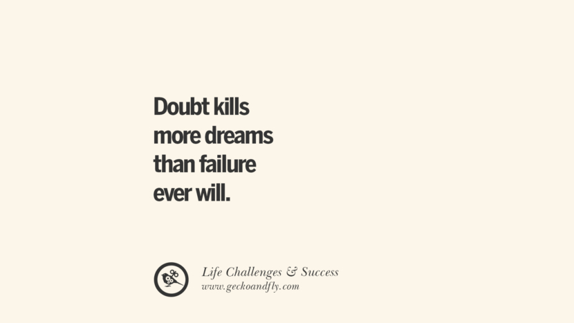 Doubt kills more dreams than failure ever will. quotes about life challenge and success instagram 36 Quotes About Life Challenges And The Pursuit Of Success twitter reddit facebook pinterest tumblr famous inspirational best sayings