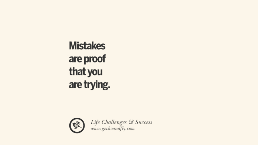 Mistakes are proof that you are trying. quotes about life challenge and success instagram 36 Quotes About Life Challenges And The Pursuit Of Success twitter reddit facebook pinterest tumblr famous inspirational best sayings