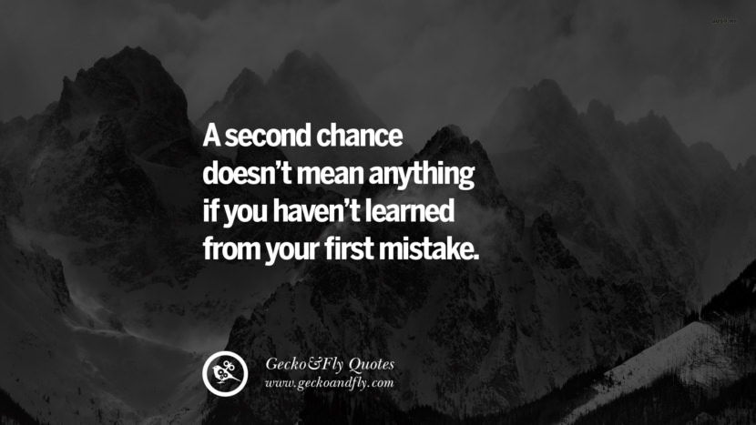 A second chance doesn't mean anything if you haven't learned from your first mistake. life learned lesson quotes tumblr instagram Wise Quotes And Sayings About Life And The Human Behaviour twitter reddit facebook pinterest Quotes About Moving On And Letting Go Of The Past & Embrace the Future free quotes tumblr