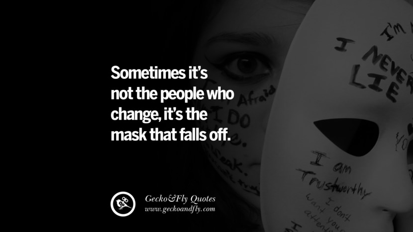 Sometimes it's not the people who change, it's the mask that falls off. life learned lesson quotes tumblr instagram Wise Quotes And Sayings About Life And The Human Behaviour twitter reddit facebook pinterest Quotes About Moving On And Letting Go Of The Past & Embrace the Future free quotes tumblr