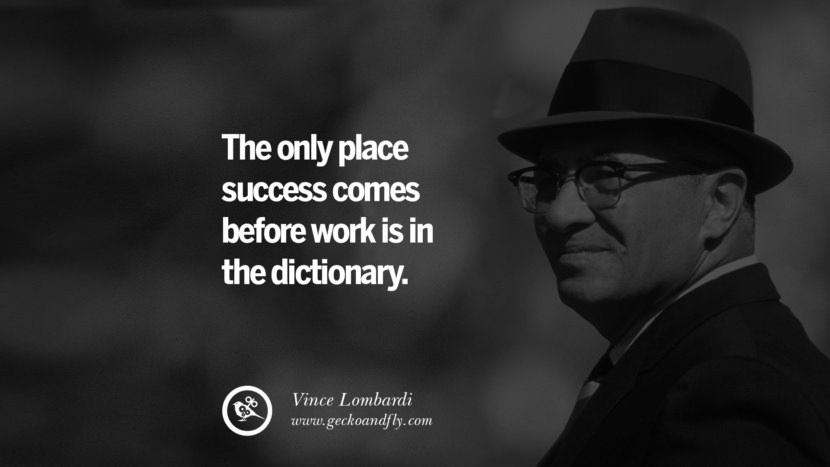 The only place success comes before work is in the dictionary. - Vince Lombardi quotes believe in yourself never give up twitter reddit facebook pinterest tumblr Motivational Quotes For Entrepreneur On Starting A Home Based Small Business