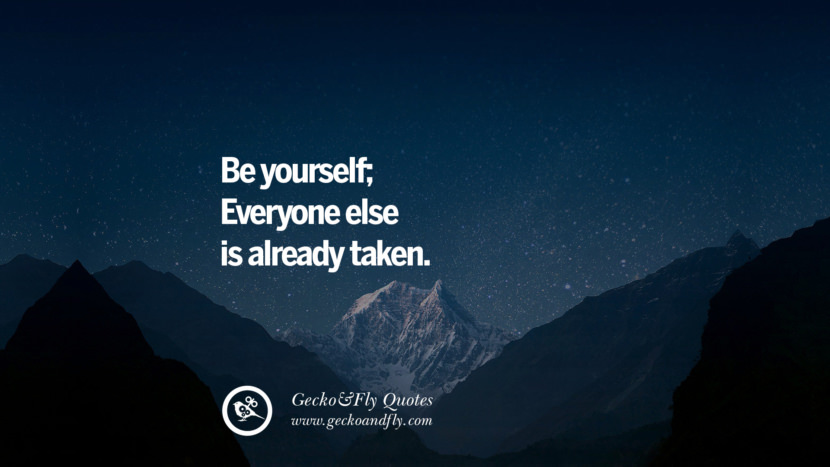 Be yourself; Everyone else is already taken. quote about self confidence instagram Beliving In Yourself speech tumblr facebook twitter reddit pinterest