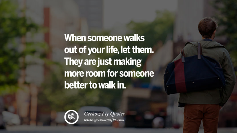 When someone walks out of your life, let them. They are just making more room for someone better to walk in. love long distance relationship quotes tumblr instagram Love Quotes On Long Distance Relationship And Romance twitter reddit facebook pinterest