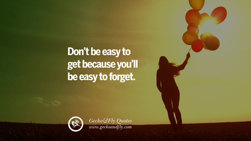 Don't be easy to get because you'll be easy to forget. love long distance relationship quotes tumblr instagram Love Quotes On Long Distance Relationship And Romance twitter reddit facebook pinterest