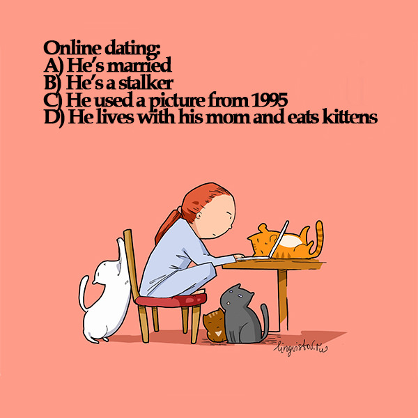 Online dating He's married He's a stalker He used a picture from 1995 He lives with his mom and eats kittens 40 Funny Doodles For Cat Lovers and Your Cat Crazy Lady Friend grumpy tom talking nyan instagram pinterest facebook twitter comic pictures youtube