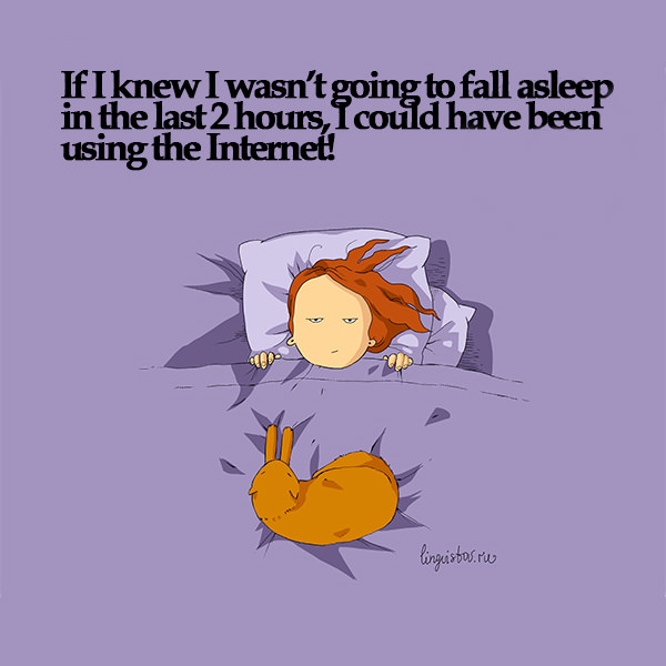 If I knew I wasn't going to fall asleep in the last 2 hours, I could have been using the Internet! Funny Sarcastic Come Back Quotes For Your Facebook Friends And Enemies smartphone youtube stupid message status instagram facebook twitter pinterest