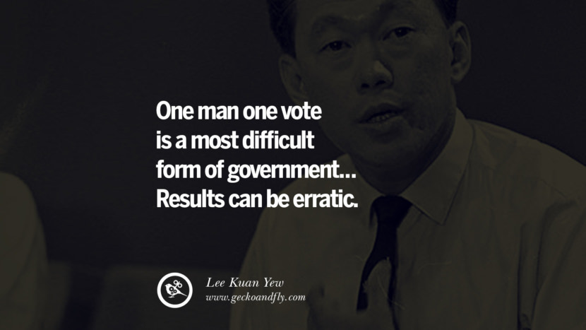 One man one vote is a most difficult form of government... Results can be erratic. singapore prime minister lee kwan yew dead death quotes 李光耀 lee hsien loong lee wei ling lky RIP rest in peace instagram facebook twitter youtube