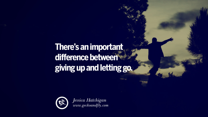 There's an important difference between giving up and letting go. - Jessica Hatchigan Quotes On Life About Keep Moving On And Letting Go Of Someone relationship love breakup instagram pinterest facebook twitter