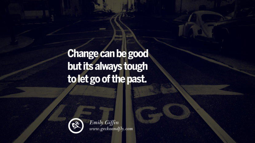 Change can be good but its always tough to let go of the past. - Emily Giffin Quotes About Moving On And Letting Go Of Relationship And Love relationship love breakup instagram pinterest facebook twitter tumblr