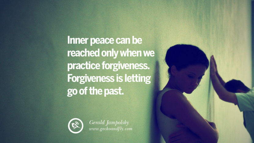 Inner peace can be reached only when we practice forgiveness. Forgiveness is letting go of the past. - Gerald Jampolsky Quotes About Moving On And Letting Go Of Relationship And Love relationship love breakup instagram pinterest facebook twitter tumblr