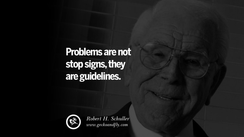 Problems are not stop signs, they are guidelines. - Robert H. Schuller positive quotes for the day about life attitude thinking instagram pinterest facebook twitter