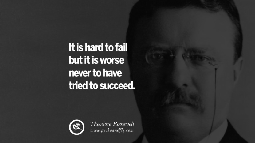 It is hard to fail but it is worse never to have tried to succeed. - Theodore Roosevelt positive quotes for the day about life attitude thinking instagram pinterest facebook twitter