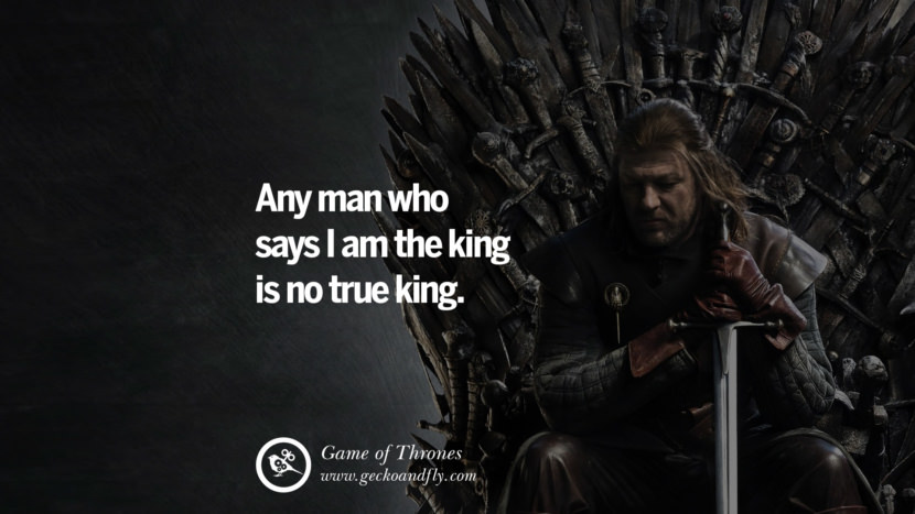 Any man who says I am the king is no true king. Game of Thrones Quotes pinterest instagram facebook twitter HBO emilia clarke lannister jon snow season 4 king joffrey