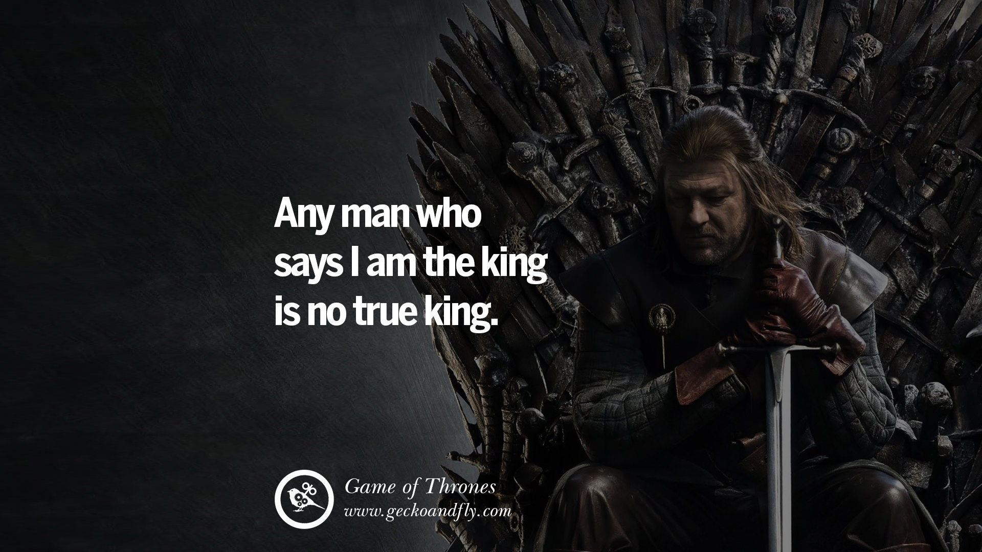 Any man who says i am the king is no true king game of thrones quotes