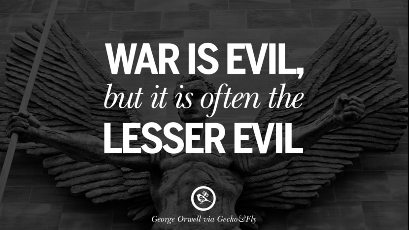 War is evil, but it is often the lesser evil. George Orwell Quotes From 1984 Book on War, Nationalism & Revolution instagram facebook twitter pinterest