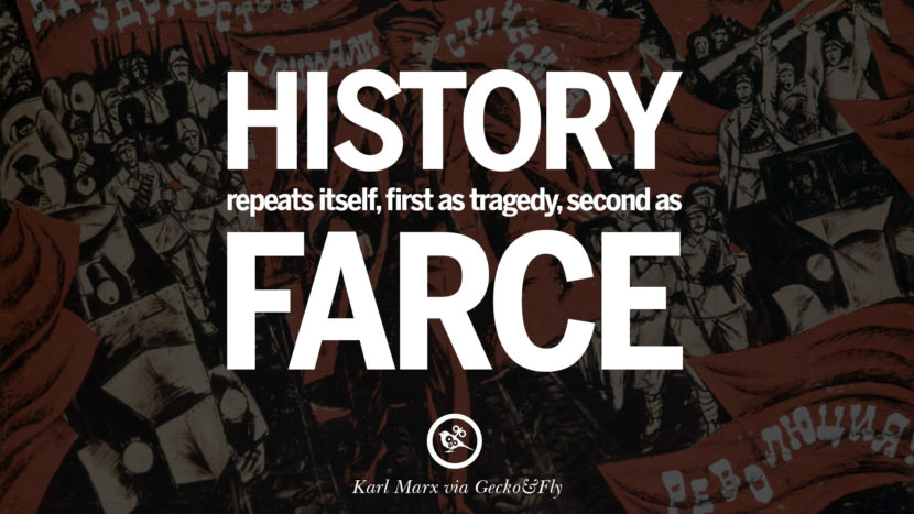 History repeats itself, first as tragedy, second as farce. Karl Marx Quotes On Communism Manifesto And Theories