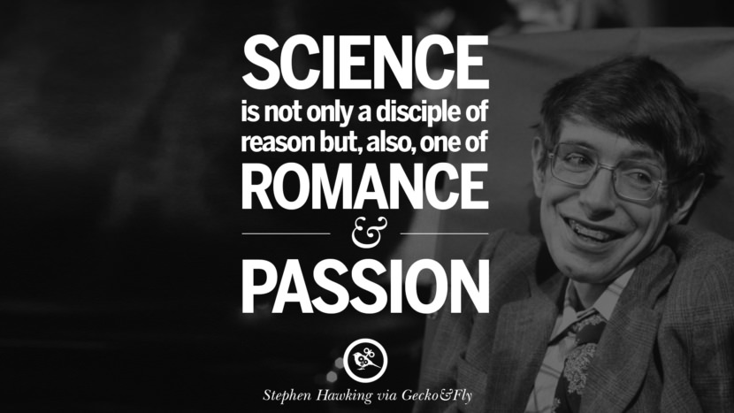 Science is not only a disciple of reason but, also, one of romance and passion. - Stephen Hawking Quotes By Stephen Hawking On The Theory Of Everything From God To Universe Movie instagram pinterest twitter facebook linkedin