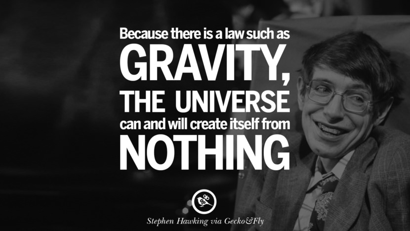 Because there is a law such as gravity, the universe can and will create itself from nothing. - Stephen Hawking Quotes By Stephen Hawking On The Theory Of Everything From God To Universe Movie instagram pinterest twitter facebook linkedin