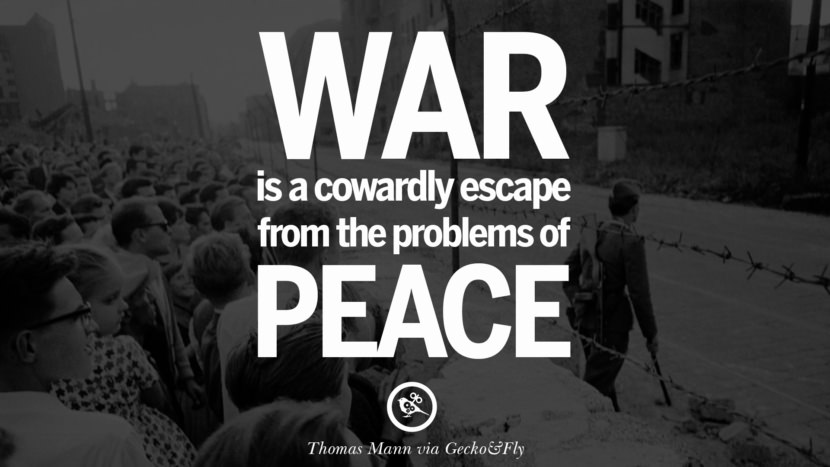 War is a cowardly escape from the problem of peace. - Thomas Mann Famous Quotes About War on World Peace, Death, Violence instagram facebook twitter pinterest