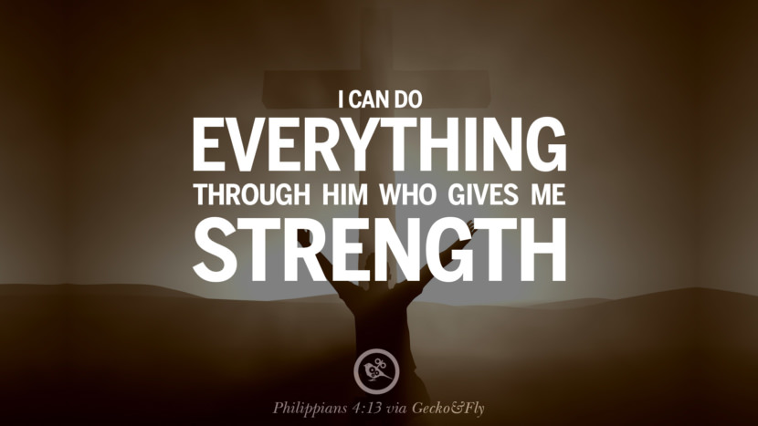 I can do everything through him who gives me strength. - Philippians 4:13 Beautiful Holy Bible Verses by John, Jeremiah, Genesis, Matthew, Philippians and Proverbs