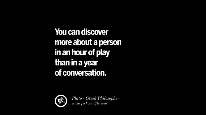 You can discover more about a person in an hour of play than in a year of conversation. Quote by Plato
