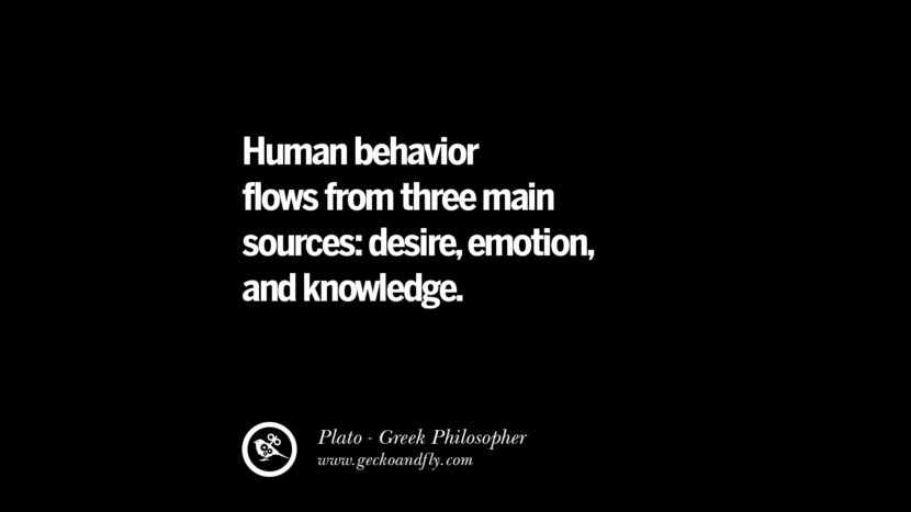 Human behavior flows from three main sources; desire, emotion, and knowledge. Quote by Plato
