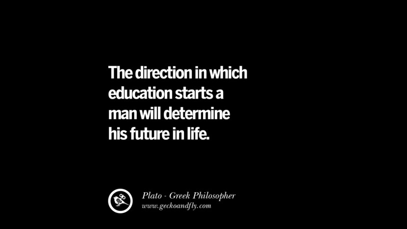 The direction in which education starts a man will determine his future in life. Famous Philosophy Quotes by Plato on Love, Politics, Knowledge and Power