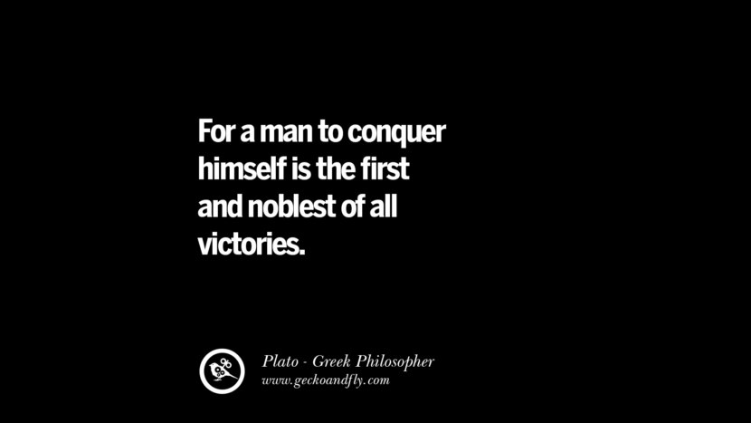 For a man to conquer himself is the first and noblest of all victories. Famous Philosophy Quotes by Plato on Love, Politics, Knowledge and Power